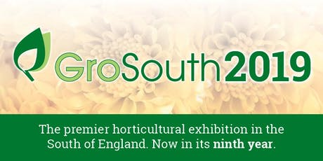 GroSouth 2019 The South of England's premier horticultural exhibition tickets