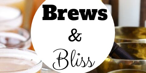 Brews & Bliss - A Sound Healing Event