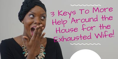 3 Keys to More Help Around the House for the Exhausted Wife!