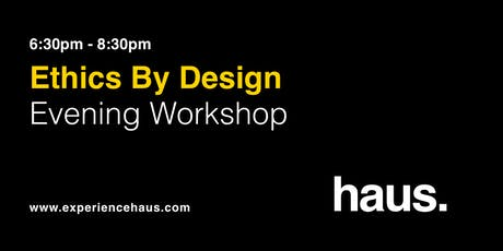Ethics by Design: An Evening Workshop by Experience Haus tickets
