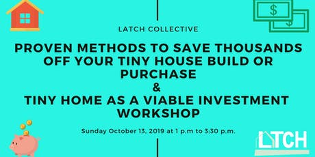 Proven Methods to Save Thousands off your Tiny House Build or Purchase & Tiny House as a Viable Investment Workshop tickets
