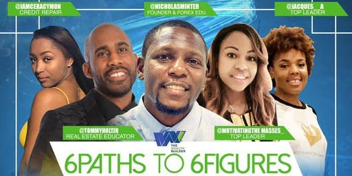 6 PATHS to 6 FIGURES!! !This is an event you don't want to miss!