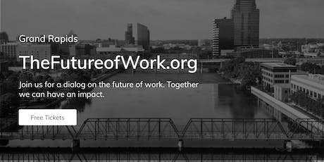 TheFutureofWork.org - Grand Rapids tickets