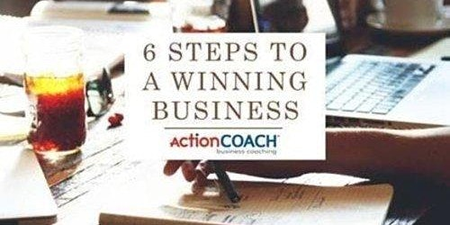 Six Steps to a Winning Business