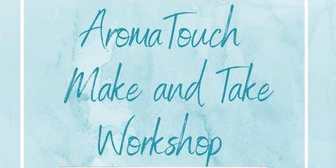 AromaTouch Make and Take Workshop