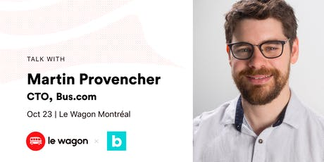Le Wagon Talk with Martin Provencher, CTO at Bus.com tickets