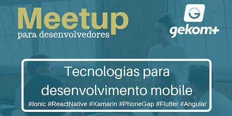 Meetup - Tecnologias para desenvolvimento mobile ingressos