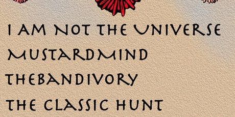 I Am Not The Universe / Mustardmind / Thebandivory / The Classic Hunt tickets