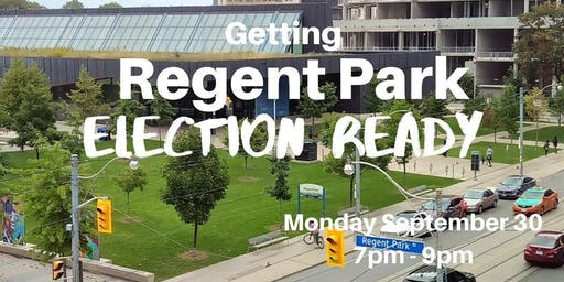 Getting Regent Park Election Ready