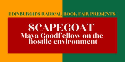 Scapegoat : Maya Goodfellow on the Hostile Environment (Radical Book Fair)