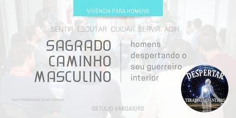 Vivência para Homens - Sagrado Caminho Masculino (Em Getúlio Vargas/RS) ingressos