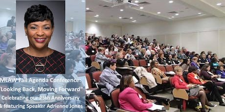 "MLAW Fall Agenda Conference: ""Looking Back, Moving Forward"" Celebrating our 25th Anniversary & featuring Speaker Adrienne Jones tickets"