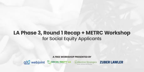 LA Phase 3, Round 1 Recap + METRC Workshop for Social Equity Applicants tickets