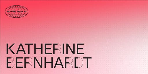 Notre Talk 13: Katherine Bernhardt