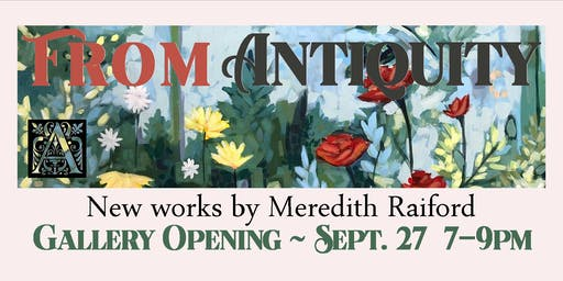 From Antiquity--New Paintings by Meredith Raiford