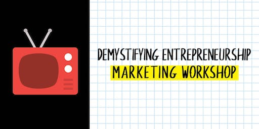 Demystifying Entrepreneurship: Marketing Workshop