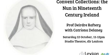 Convent Collections: the Nun in the Nineteenth Century Ireland tickets