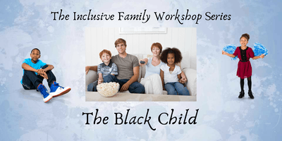 Inclusive Family Workshop Series - The Black Child