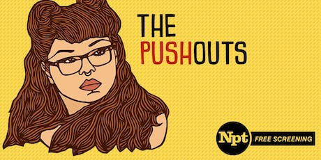 NPT's Free Screening of THE PUSHOUTS tickets