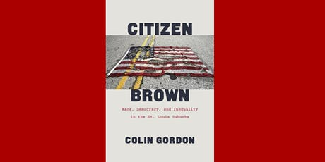 Citizen Brown: Race, Democracy and Inequality in the St. Louis Suburbs tickets