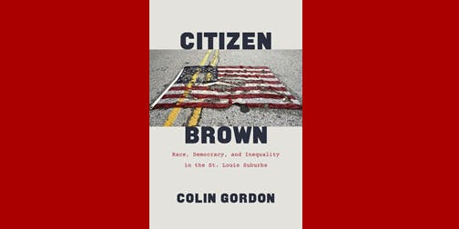 Citizen Brown: Race, Democracy and Inequality in the St. Louis Suburbs