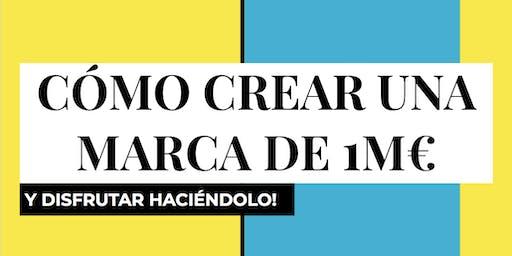 CÓMO CREAR UNA MARCA DE 1M€ (asistencia gratuita)