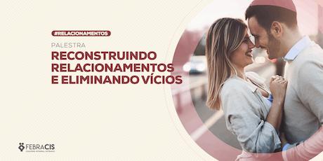 [BRASILIA/DF]Reconstruindo Relacionamentos e Eliminando Vícios - 08/10/2019 ingressos