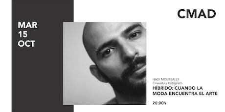HÍBRIDO: CUANDO LA MODA ENCUENTRA EL ARTE con Hadi Moussally entradas
