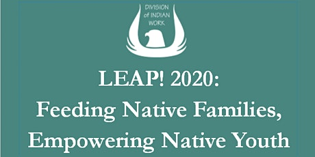 LEAP! 2020: Feeding Native Families, Empowering Native Youth tickets
