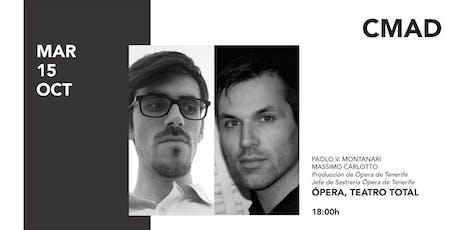 ÓPERA, TEATRO TOTAL con Paolo V. Montanari y Massimo Carlotto biglietti