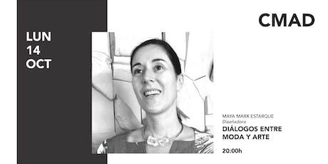 DIÁLOGOS ENTRE MODA Y ARTE con Maya Marx Estarque entradas