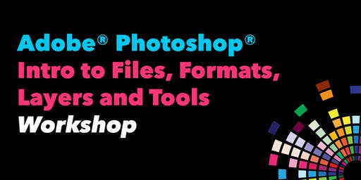 Adobe® Photoshop®: Intro to Files, Formats, Layers and Tools