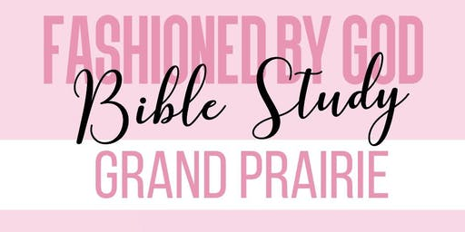 Fashioned By God Bible Study (Grand Prairie)