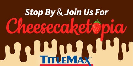 Cheesecaketopia at TitleMax Augusta, GA 4 tickets