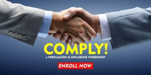 COMPLY! a Persuasion and Influence Intensive Workshop