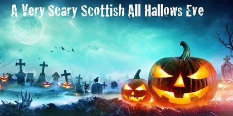 """""""A VERY SCARY SCOTTISH ALL HALLOW'S EVE"""" tickets"""