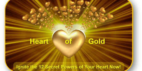Heart of Gold:  Ignite the 12 Secret Powers of Your Heart Now! tickets