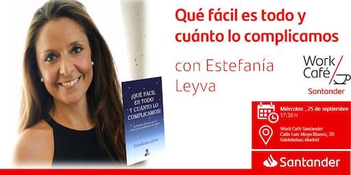 Qué fácil es todo y cuánto lo complicamos  con Estefanía Leyva