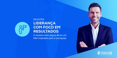 [BRASÍLIA/DF] Palestra Liderança com Foco em Resultados 15/10/2019