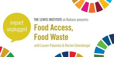 Impact Unplugged: Food Access, Food Waste