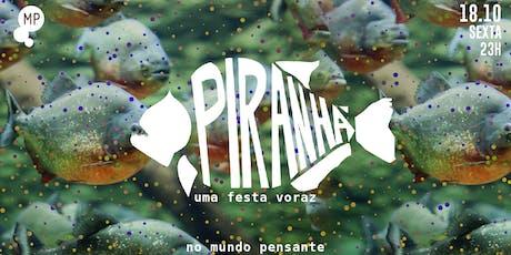 18/10 - PIRANHA | A FESTA VORAZ NO MUNDO PENSANTE tickets