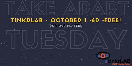 Take Apart Tuesday - October: VCR/DVD Players! tickets