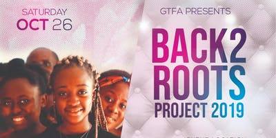 GTFA PRESENTS BACKS 2 ROOTS 2019