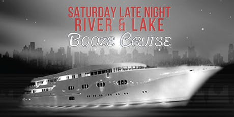 Saturday Late Night River & Lake Booze Cruise on September 21st tickets