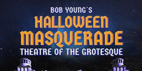 Bob Young's Halloween Masquerade 2019 *THEATRE OF THE GROTESQUE* tickets
