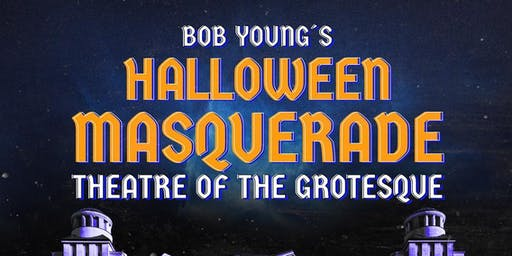 Bob Young's Halloween Masquerade 2019 *THEATRE OF THE GROTESQUE*