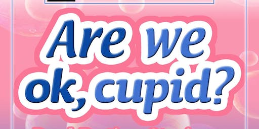Are We Ok, Cupid?
