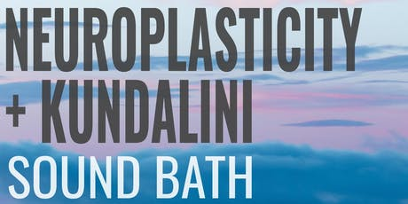 Neuroplasticity + Kundalini Sound Bath tickets