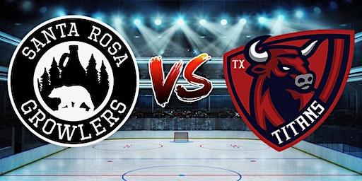 Santa Rosa Growlers vs. Texas Titans- Hockey Game