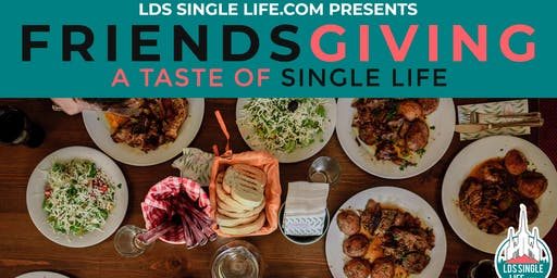 "Friendsgiving ""A Taste of Single Life"""